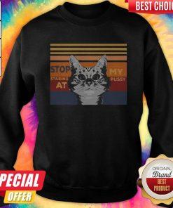 Cat Stop Staring At My Pussy Sweatshirt