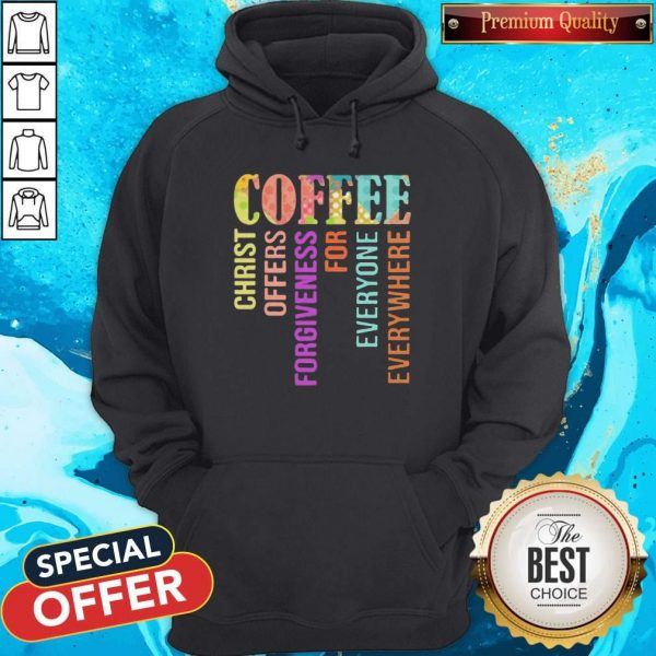 Coffee Christ Offers Forgiveness For Everyone Everywhere Hoodie