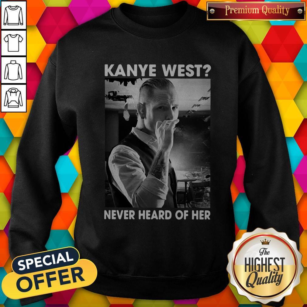 Corey Taylor Version Kanye West Never Heard Of Her Sweatshirt