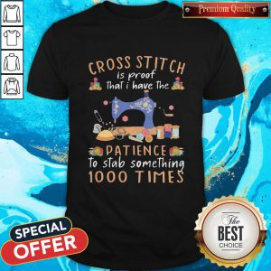Cross Stitch Is Proof That I Have The Patience To Stab Something 1000 Times Shirt