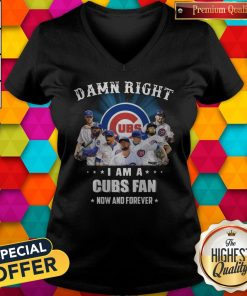 Damn Right I Am A Cubs Fan Now And Forever V-neck