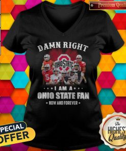 Damn Right I Am A Ohio State Fan Now And Forever V-neck