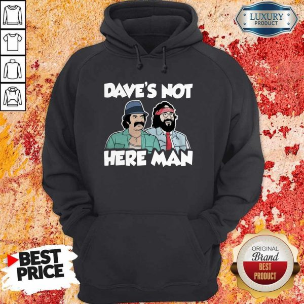 Dave's Not Here Man Hoodie