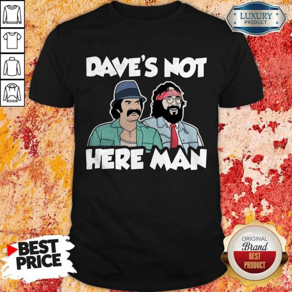 Dave's Not Here Man Shirt