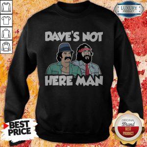 Dave's Not Here Man Sweatshirt
