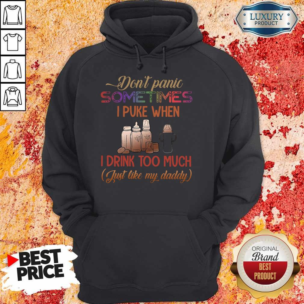 Don't Panic Sometimes I Puke When I Drink Too Much Just Like My Daddy Hoodie