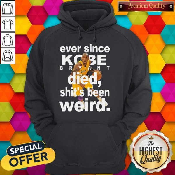 Ever Since Kobe Bryant Died Shit's Been Weird Hoodie