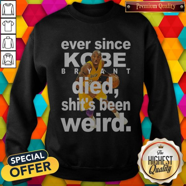 Ever Since Kobe Bryant Died Shit's Been Weird Sweatshirt
