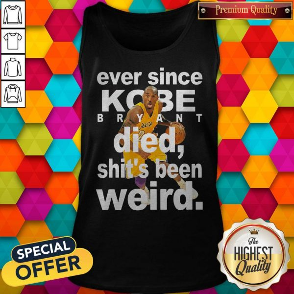 Ever Since Kobe Bryant Died Shit's Been Weird Tank Top