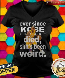 Ever Since Kobe Bryant Died Shit's Been Weird V-neck
