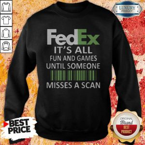 Fedex It's All Fun And Games Until Someone Misses A Scan Sweatshirt