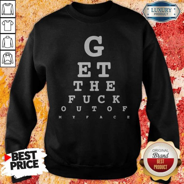 GEt The Fuck Out Of My Face Sweatshirt