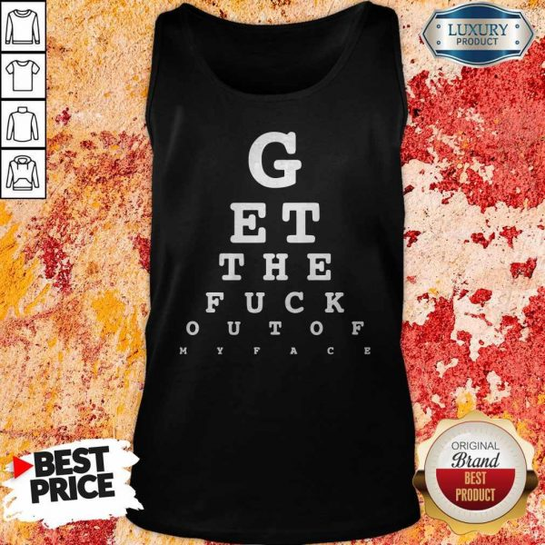 GEt The Fuck Out Of My Face Tank Top