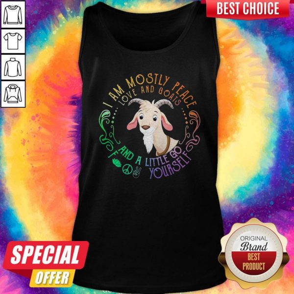 Goat I Am Mostly Peace Love And Goats And A Little Go Fuck Yourself Tank Top