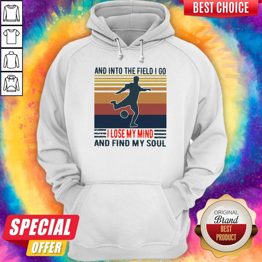 Good Football And Into The Field I Go I Lose My Mind And Find My Soul Vintage Hoodie