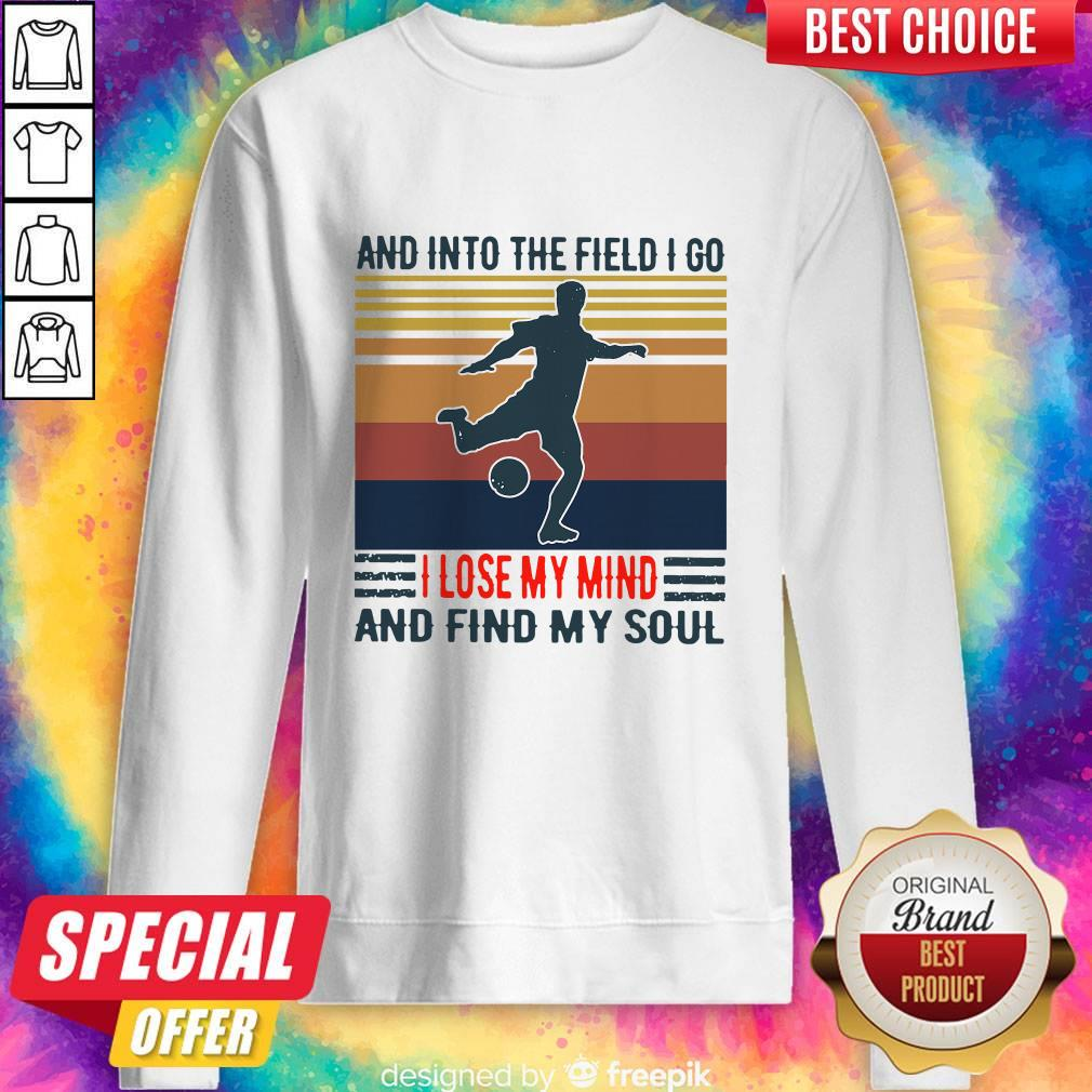 Good Football And Into The Field I Go I Lose My Mind And Find My Soul Vintage Sweatshirt