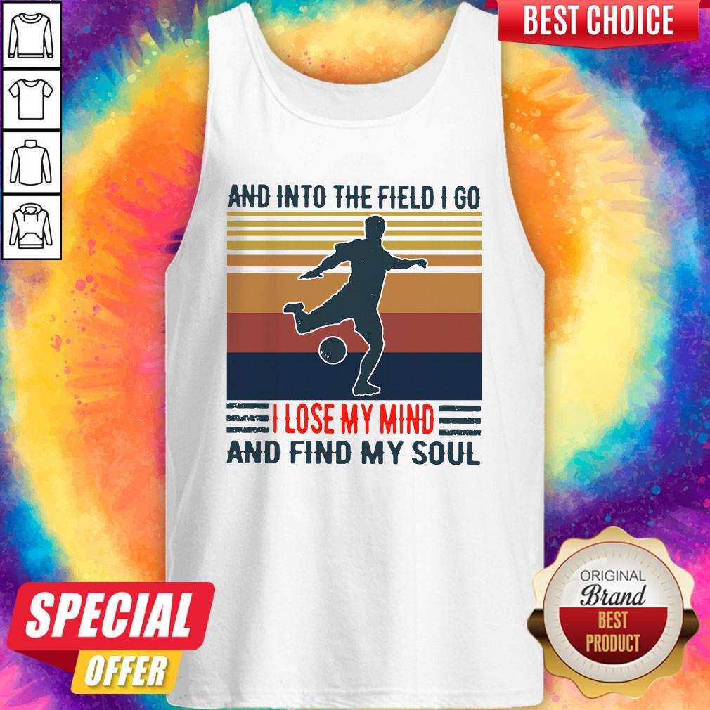 Good Football And Into The Field I Go I Lose My Mind And Find My Soul Vintage Tank Top