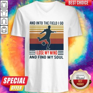 Good Football And Into The Field I Go I Lose My Mind And Find My Soul Vintage V-neck