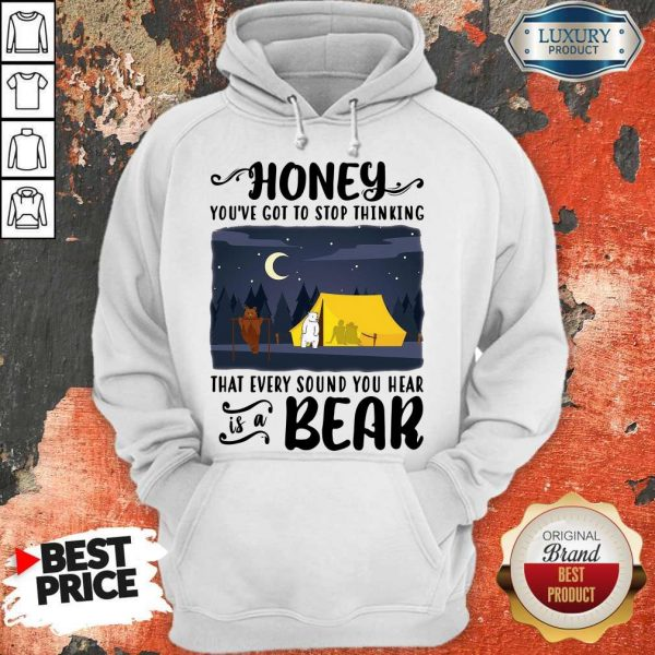 Honey You've Got To Stop Thinking That Every Sound You Hear Bear Hoodie