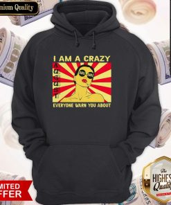 I Am A Crazy August Girl Everyone Warned You About Hoodie