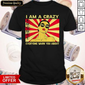 I Am A Crazy August Girl Everyone Warned You About Shirt