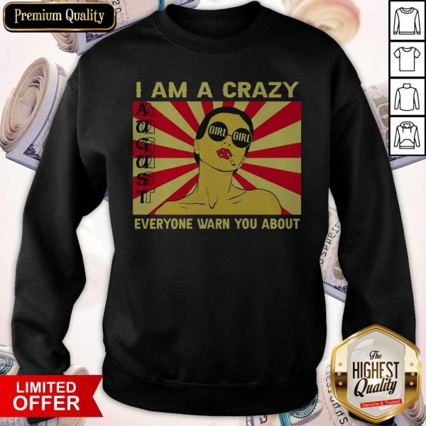 I Am A Crazy August Girl Everyone Warned You About Sweatshirt