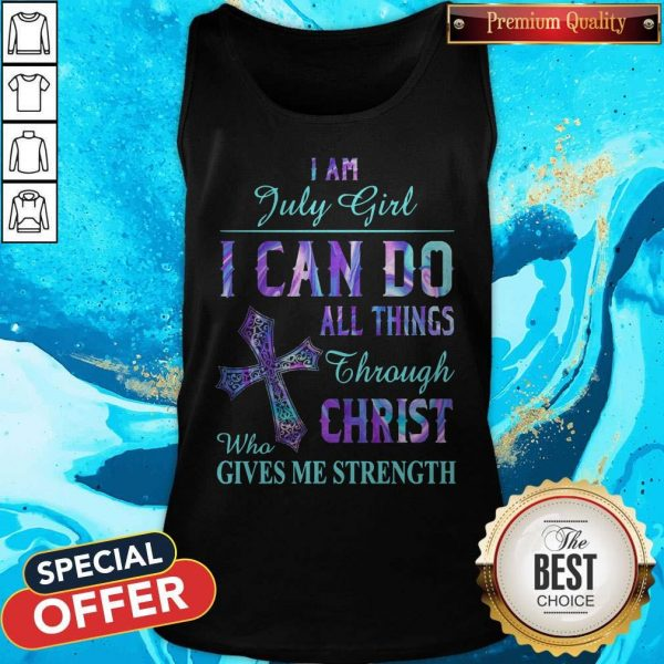 I Am July Girl I Can Do All Things Through Christ Who Gives Me Strength Tank Top