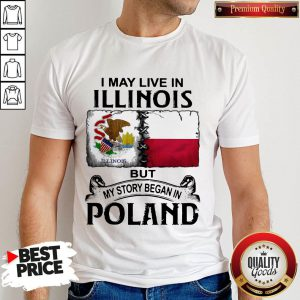 I May Live In Illinois But My Story Began In Poland Shirt