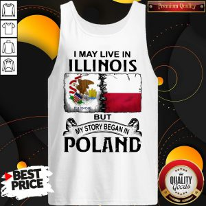I May Live In Illinois But My Story Began In Poland Tank Top