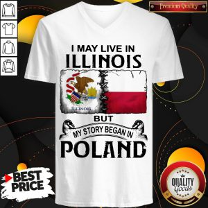 I May Live In Illinois But My Story Began In Poland V-neck