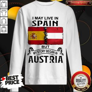 I May Live In Spain But My Story Began In Austria Sweatshirt