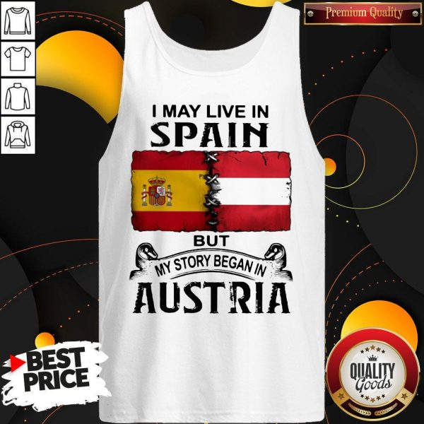 I May Live In Spain But My Story Began In Austria Tank Top