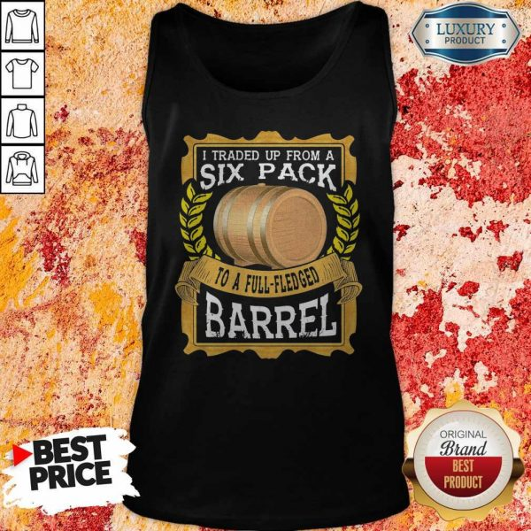 I Traded Up From A Six Pack To A Full Fledged Barrel Tank Top