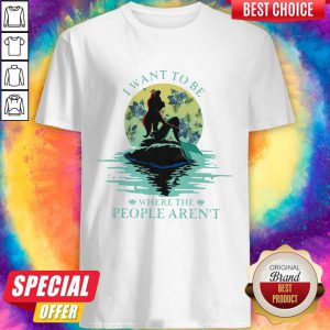 I Want To Be Where The People Aren't Shirt Classic Shirt