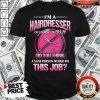 I'm A Hairdresser Of Course I'm Crazy Do You Think A Sane Person Would Do This Job Shirt