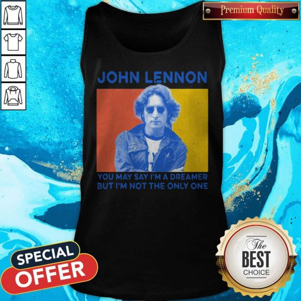 John Lennon You May Say I'm A Dreamer But I'm Not The Only One Tank Top
