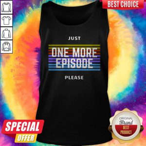 Just One More Episode Please Tank Top
