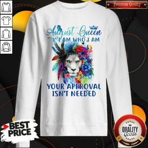 Lion August Queen I Am Who I Am Your Approval Isn't Needed Sweatshirt