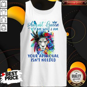 Lion August Queen I Am Who I Am Your Approval Isn't Needed Tank Top