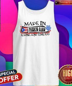 Made In Puerto Rico A Long Long Time Ago Tank Top