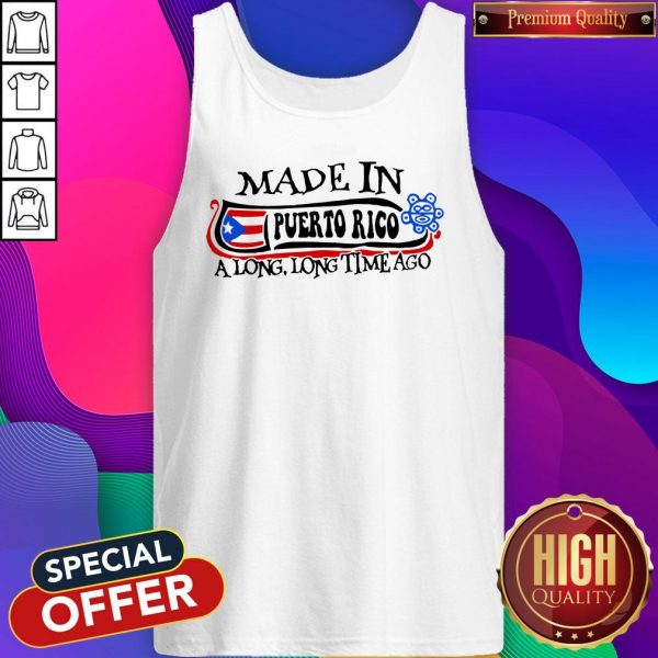 Made In Puerto Rico A Long Long Time Ago Tank Top