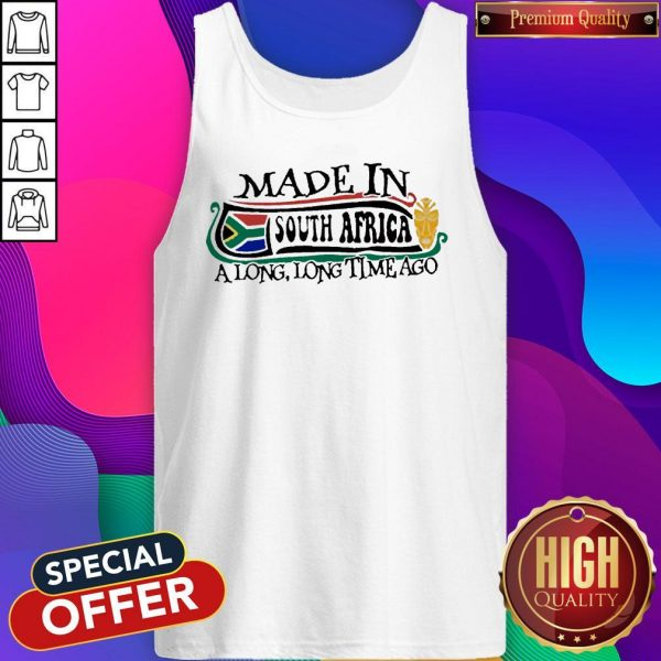 Made In South Africa A Long Long Time Ago Tank Top