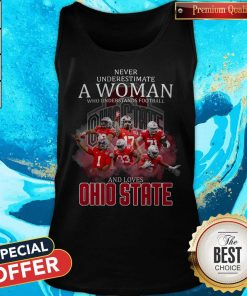 Never Underestimate A Woman Who Understands Football And Loves Ohio State Tank Top