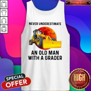 Never Underestimate An Old Man With A Grader Tank Top