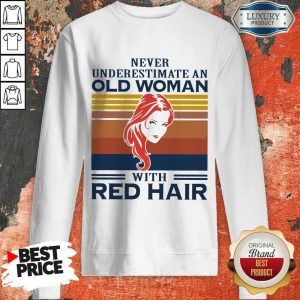 Never Underestimate An Old Woman With Red Hair Vintage Sweatshirt