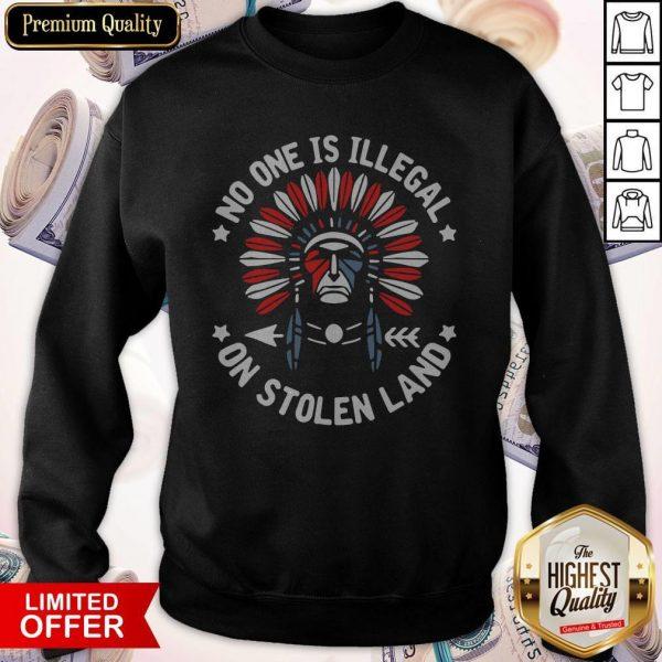 No One Is Illegal On Stolen Land Sweatshirt