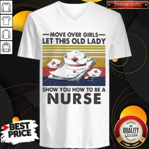 Official Move Over Girls Let This Old Lady Show You How To Be A Nurse Vintage Retro V-neck