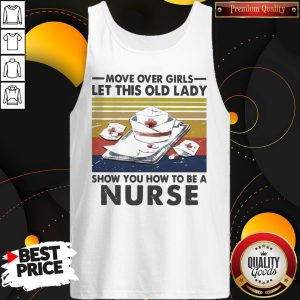 Official Move Over Girls Let This Old Lady Show You How To Be A Nurse Vintage Retro Tank Top