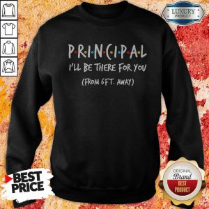Principal I'll Be There For You From 6ft Away Sweatshirt