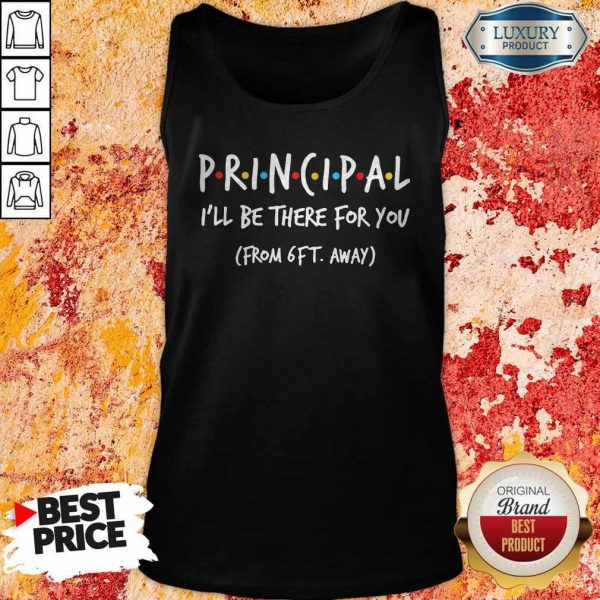 Principal I'll Be There For You From 6ft Away Tank Top